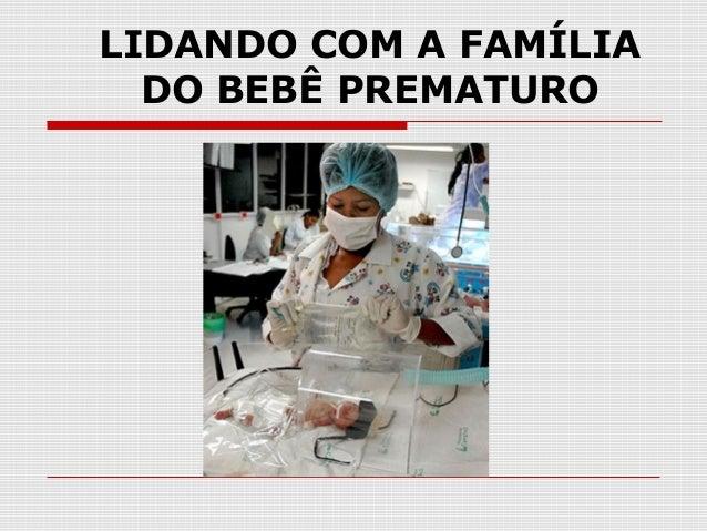 LIDANDO COM A FAMÍLIA DO BEBÊ PREMATURO