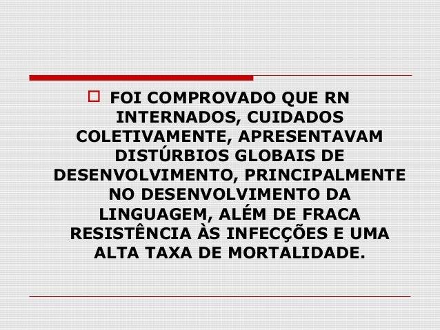  FOI COMPROVADO QUE RN INTERNADOS, CUIDADOS COLETIVAMENTE, APRESENTAVAM DISTÚRBIOS GLOBAIS DE DESENVOLVIMENTO, PRINCIPALM...