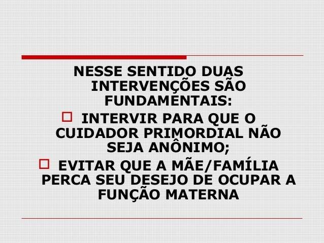 NESSE SENTIDO DUAS INTERVENÇÕES SÃO FUNDAMENTAIS:  INTERVIR PARA QUE O CUIDADOR PRIMORDIAL NÃO SEJA ANÔNIMO;  EVITAR QUE...