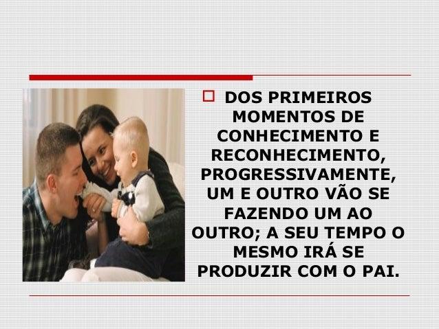  DOS PRIMEIROS MOMENTOS DE CONHECIMENTO E RECONHECIMENTO, PROGRESSIVAMENTE, UM E OUTRO VÃO SE FAZENDO UM AO OUTRO; A SEU ...