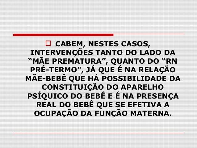 """ CABEM, NESTES CASOS, INTERVENÇÕES TANTO DO LADO DA """"MÃE PREMATURA"""", QUANTO DO """"RN PRÉ-TERMO"""", JÁ QUE É NA RELAÇÃO MÃE-BE..."""