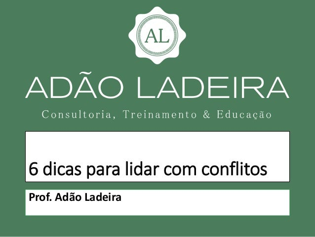 6 dicas para lidar com conflitos Prof. Adão Ladeira