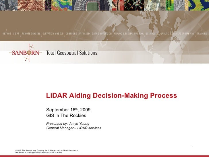 LiDAR Aiding Decision-Making Process   September 16 th , 2009 GIS in The Rockies Presented by: Jamie Young  General Manage...