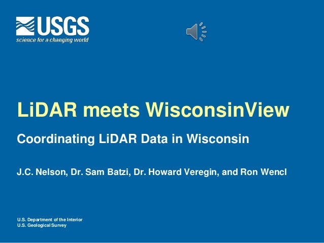 U.S. Department of the Interior U.S. Geological Survey LiDAR meets WisconsinView Coordinating LiDAR Data in Wisconsin J.C....