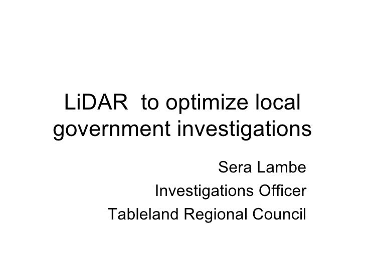 LiDAR to optimize localgovernment investigations                    Sera Lambe           Investigations Officer     Tablel...
