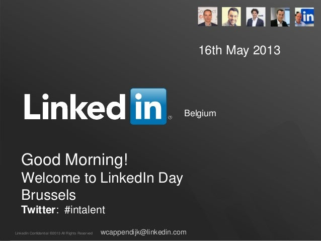 LinkedIn Confidential ©2013 All Rights ReservedGood Morning!Welcome to LinkedIn DayBrusselsTwitter: #intalentwcappendijk@l...