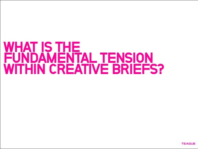WHAT IS THE FUNDAMENTAL TENSION WITHIN CREATIVE BRIEFS?