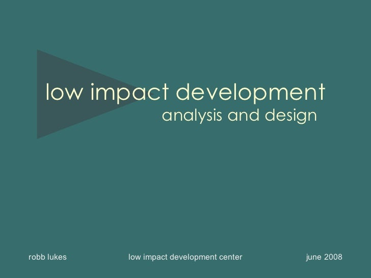 low impact development robb lukes  low impact development center  june 2008 analysis and design