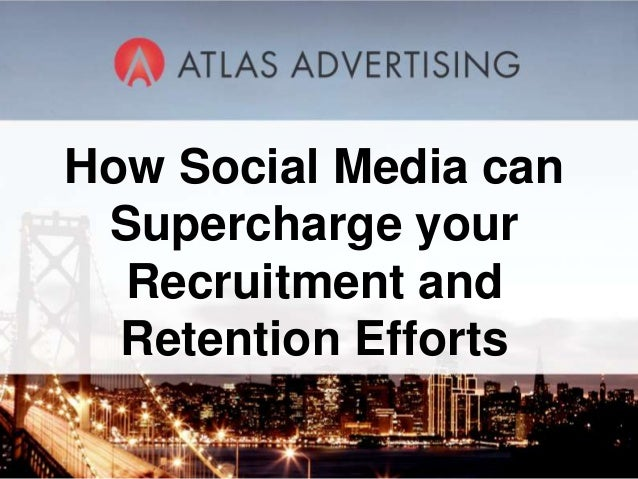 How Social Media can Supercharge your  Recruitment and  Retention Efforts          1