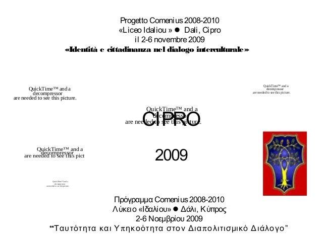 QuickTime™ and a decompressor are needed to see this picture. Progetto Comenius2008-2010 «Liceo Idaliou »  Dali, Cipro il...