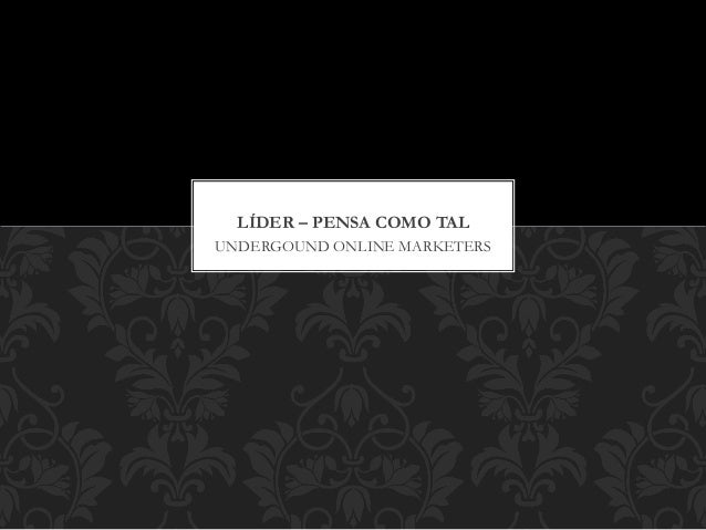 UNDERGOUND ONLINE MARKETERS LÍDER – PENSA COMO TAL
