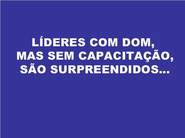 LÍDERES COM DOM,  MAS SEM CAPACITAÇÃO,  SÃO SURPREENDIDOS...