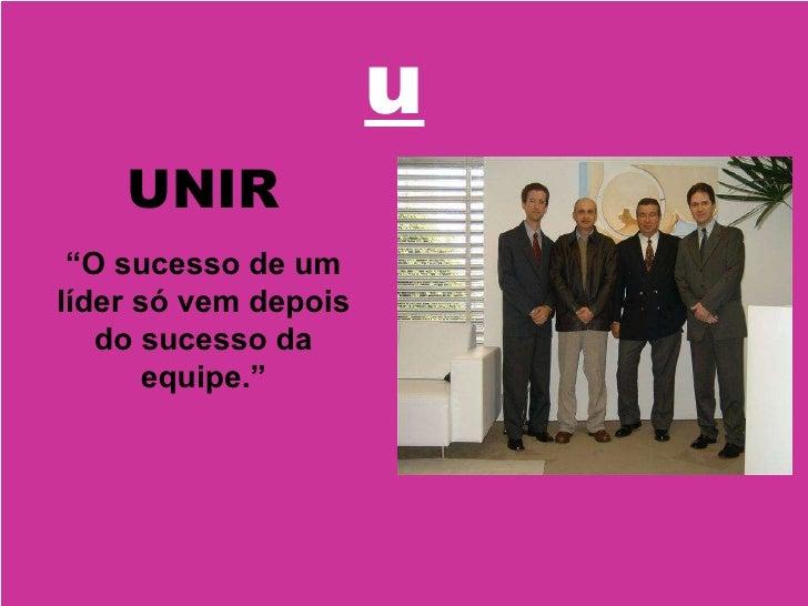 """u UNIR """" O sucesso de um líder só vem depois do sucesso da equipe."""""""