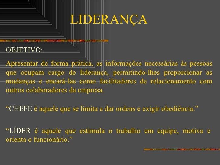 LIDERANÇA OBJETIVO: Apresentar de forma prática, as informações necessárias ás pessoas que ocupam cargo de liderança, perm...