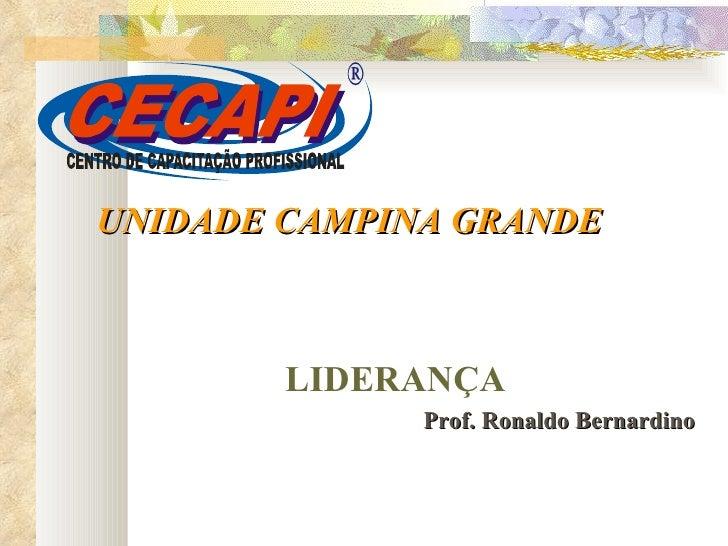 <ul><li>UNIDADE CAMPINA GRANDE </li></ul><ul><li>LIDERANÇA </li></ul><ul><li>Prof. Ronaldo Bernardino </li></ul>