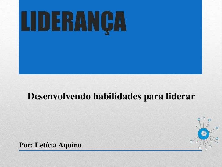 LIDERANÇA  Desenvolvendo habilidades para liderarPor: Letícia Aquino