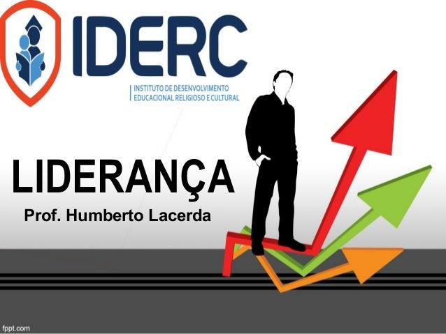 LIDERANÇA Prof. Humberto Lacerda