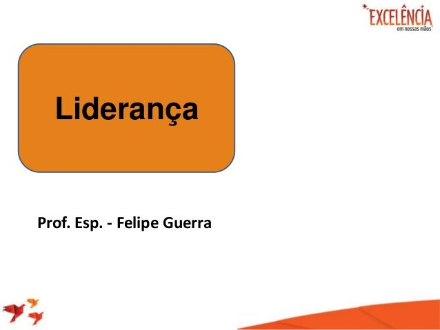Prof. Esp. - Felipe Guerra Liderança