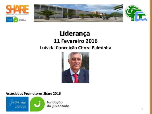 11 Fevereiro 2016 Luis da Conceição Chora Palminha 1 Associados Promotores Share 2016 Liderança