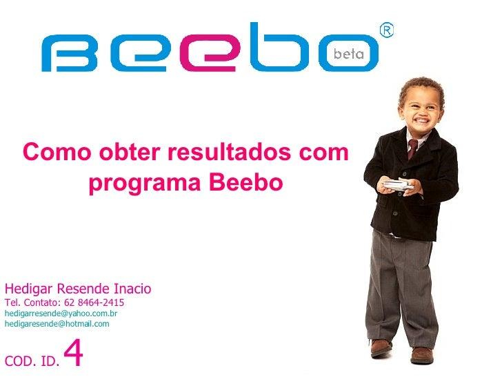 Hedigar Resende Inacio Tel. Contato: 62 8464-2415 [email_address] [email_address] COD. ID.   4 Como obter resultados com p...