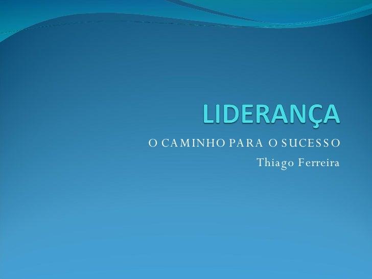 O CAMINHO PARA O SUCESSO Thiago Ferreira