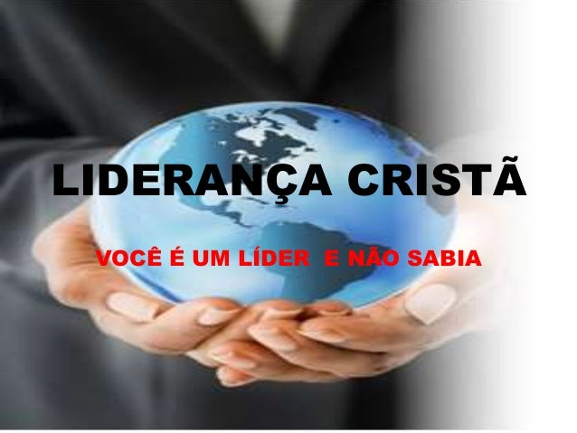 LIDERANÇA CRISTÃ VOCÊ É UM LÍDER E NÃO SABIA