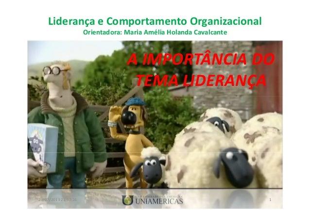 Liderança e Comportamento Organizacional Orientadora: Maria Amélia Holanda Cavalcante A IMPORTÂNCIA DO TEMA LIDERANÇA 23/0...