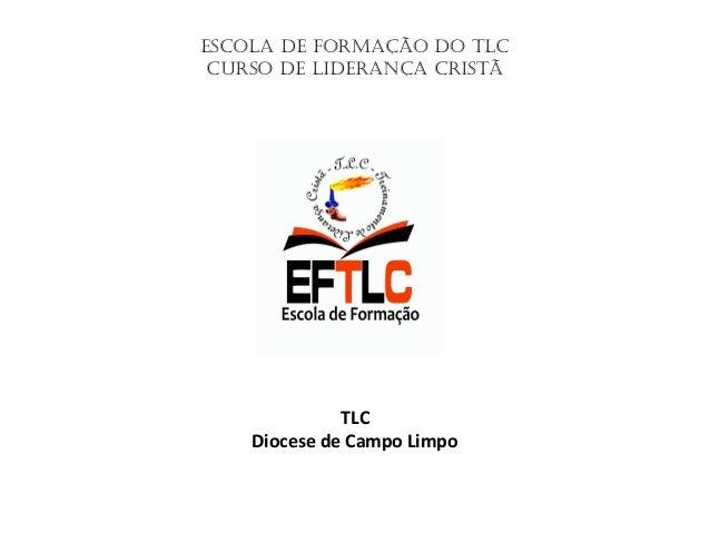 ESCOLA DE FORMAÇÃO DO TLC CURSO DE LIDERANÇA CRISTÃ TLC Diocese de Campo Limpo