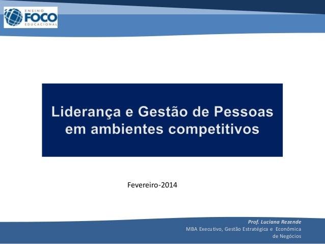 Prof. Luciana Rezende MBA Executivo, Gestão Estratégica e Econômica de Negócios Fevereiro-2014