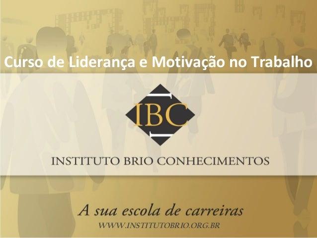 WWW.INSTITUTOBRIO.ORG.BR Curso de Liderança e Motivação no Trabalho