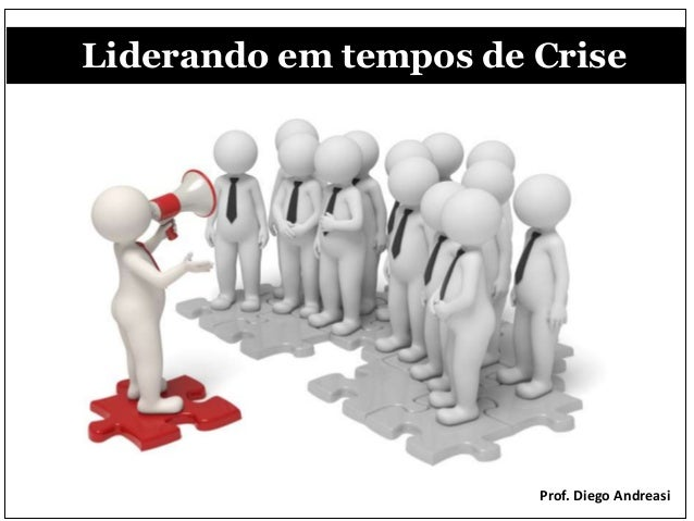 Liderando em tempos de Crise Prof. Diego Andreasi