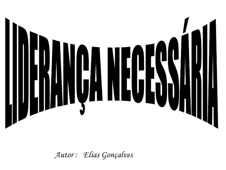 Autor :  Elias Gonçalves LIDERANÇA NECESSÁRIA