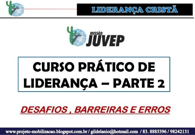 CURSO PRÁTICO DE LIDERANÇA – PARTE 2 DESAFIOS , BARREIRAS E ERROS