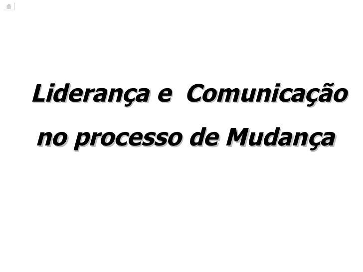 Liderança e  Comunicação no processo de Mudança