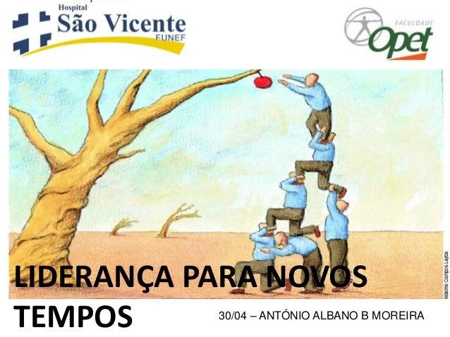 30/04 – ANTÓNIO ALBANO B MOREIRA LIDERANÇA PARA NOVOS TEMPOS
