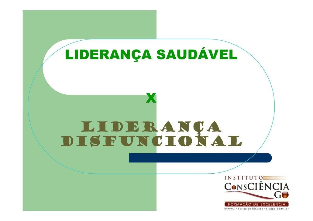 LIDERANÇA SAUDÁVEL           X   LIDERANÇA DISFUNCIONAL