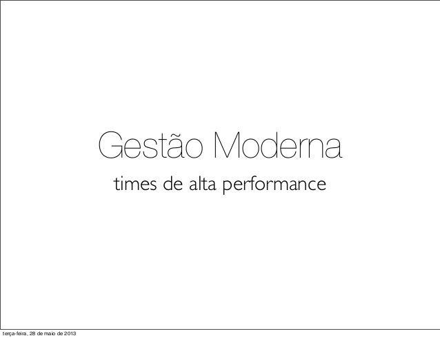 Gestão Modernatimes de alta performanceterça-feira, 28 de maio de 2013