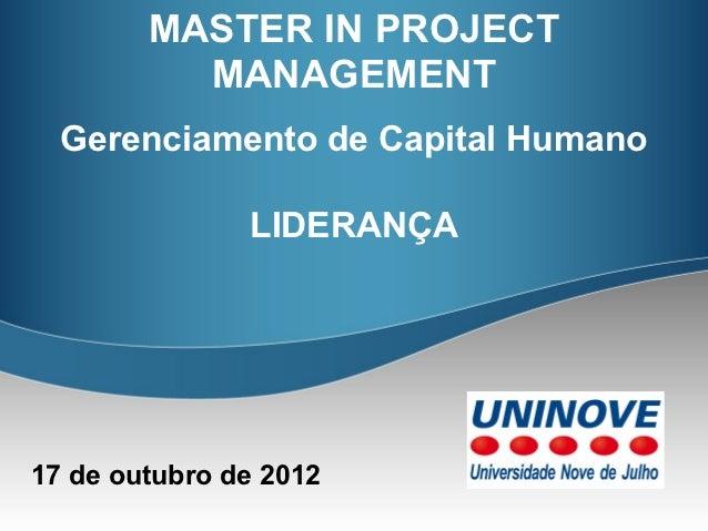 MASTER IN PROJECT          MANAGEMENT  Gerenciamento de Capital Humano               LIDERANÇA17 de outubro de 2012
