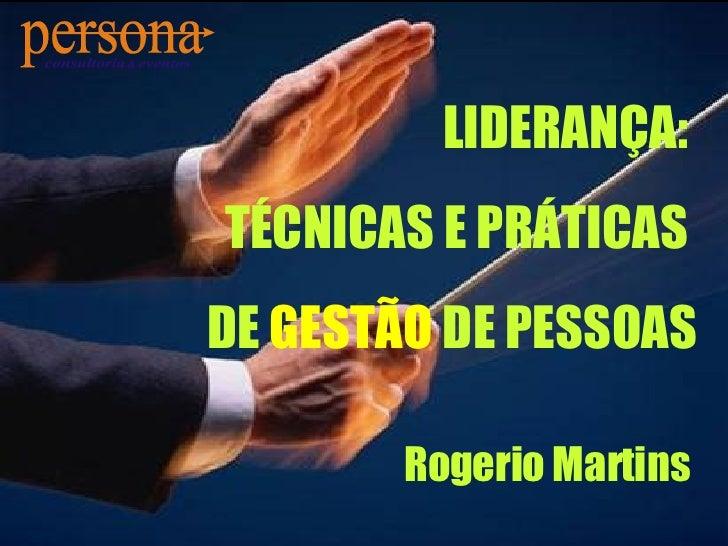 LIDERANÇA:  TÉCNICAS E PRÁTICAS  DE  GESTÃO  DE PESSOAS  Rogerio Martins