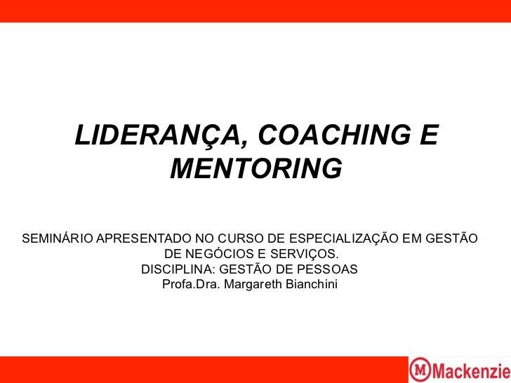 LIDERANÇA, COACHING E            MENTORINGSEMINÁRIO APRESENTADO NO CURSO DE ESPECIALIZAÇÃO EM GESTÃO                  DE N...