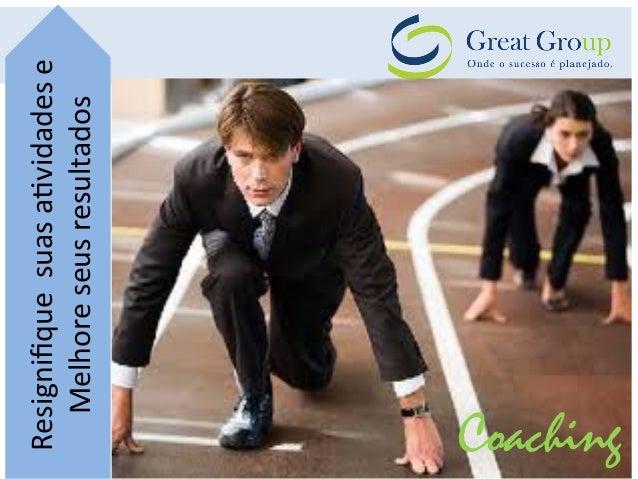 Resignifique  suas  a,vidades  e  Melhore  seus  resultados  Coaching