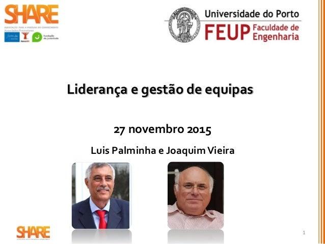 Liderança e gestão de equipas 27 novembro 2015 Luis Palminha e JoaquimVieira 1
