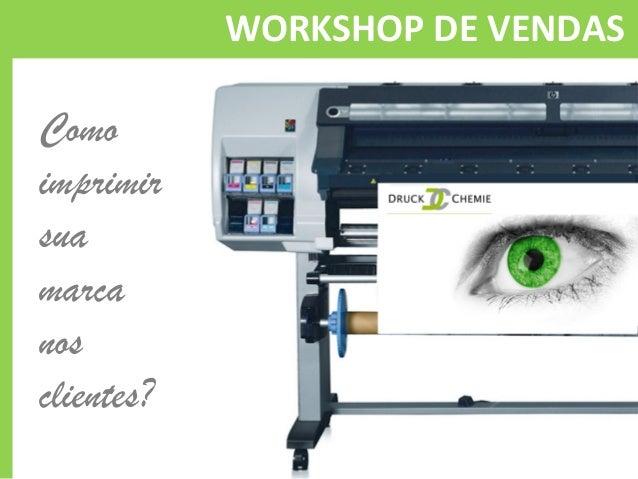 Como  imprimir  sua  marca  nos  clientes?  WORKSHOP  DE  VENDAS