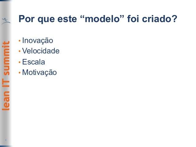 """Por que este """"modelo"""" foi criado? 8 •Inovação •Velocidade •Escala •Motivação"""