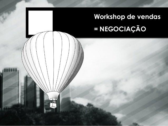 Workshop de vendas  = NEGOCIAÇÃO