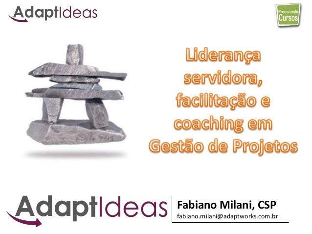 www.procurandocursos.com Fabiano Milani, CSP fabiano.milani@adaptworks.com.br