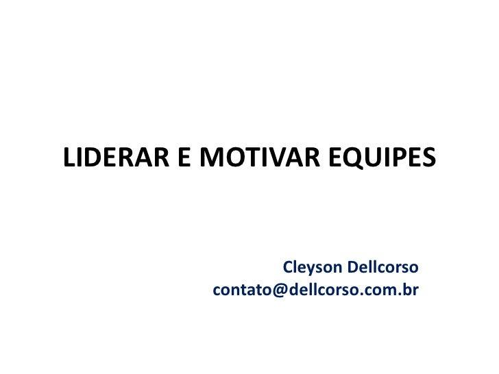 LIDERAR E MOTIVAR EQUIPES                     Cleyson Dellcorso           contato@dellcorso.com.br