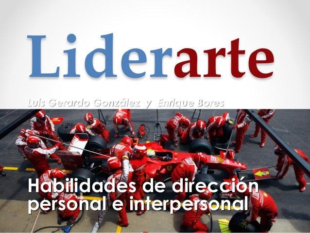 LiderarteLuis Gerardo González y Enrique Bores Habilidades de dirección personal e interpersonal