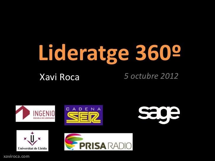 Lideratge 360º               Xavi Roca   5 octubre 2012xaviroca.com