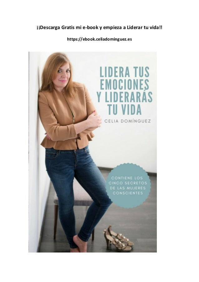 ��Descarga	Gratis	mi	e-book	y	empieza	a	Liderar	tu	vida!!	 	 https://ebook.celiadominguez.es